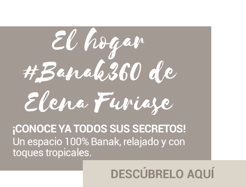 El hogar #Banak360 de Elena Furiase